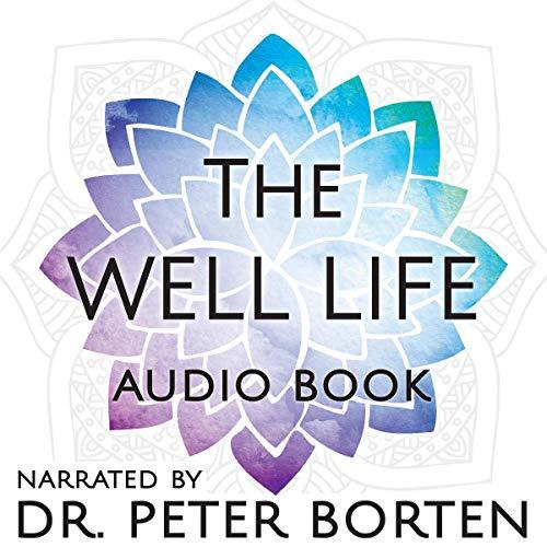 The Well Life Audiobook By Briana Borten, Dr. Peter Borten cover art