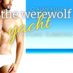 The Werewolf Yacht: A Gay MM MPreg Werewolf Shifter Romance Audiobook By Wolfgang Glasscock cover art