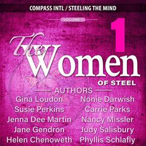The Women of Steel Vol. 1 Audiobook By Nancy Missler, Gina Loudon, Carrie Parks, Judy Salisbury, Helen Chenoweth, Jenna Dee Martin, Phyllis Schlafly, Susie Perkins, Jane Gendron, Nonie Darwish cover art