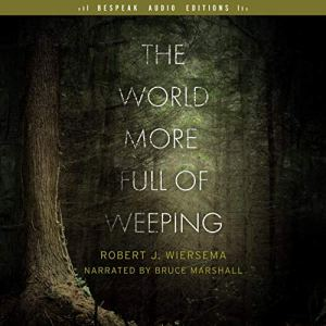 The World More Full of Weeping Audiobook By Robert J. Wiersema cover art