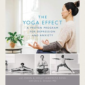 The Yoga Effect Audiobook By Liz Owen, Holly Lebowitz Rossi, Chris C. Streeter MD cover art