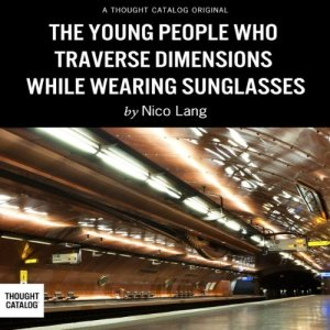 The Young People Who Traverse Dimensions While Wearing Sunglasses Audiobook By Nico Lang cover art