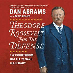 Theodore Roosevelt for the Defense Audiobook By Dan Abrams, David Fisher cover art