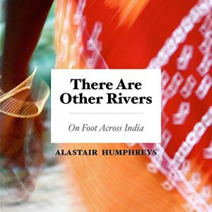 There Are Other Rivers Audiobook By Alastair Humphreys cover art