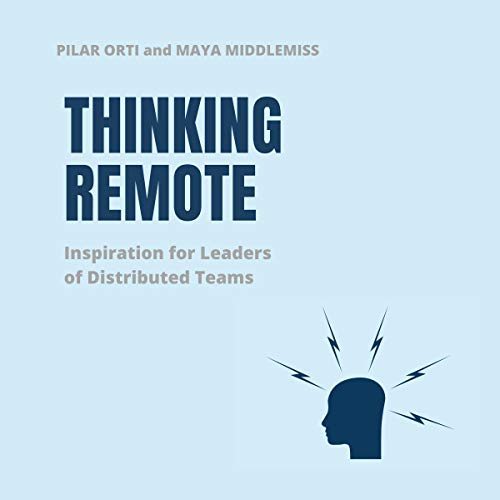 Thinking Remote: Inspiration for Leaders of Distributed Teams Audiobook By Pilar Orti, Maya Middlemiss cover art
