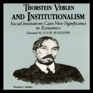 Thorstein Veblen and Institutionalism Audiobook By Dr. William Peterson cover art