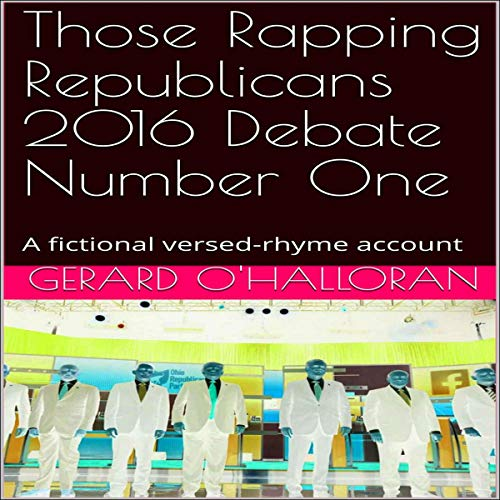 Those Rapping Republicans 2016 Debate Number One Audiobook By Gerard O'Halloran cover art