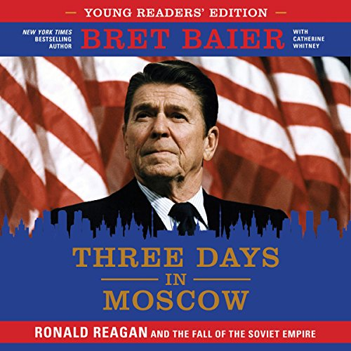 Three Days in Moscow Young Readers' Edition Audiobook By Bret Baier, Catherine Whitney cover art