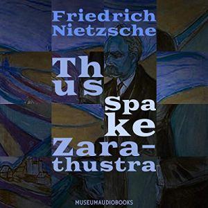 Thus Spake Zarathustra Audiobook By Friedrich Nietzsche cover art