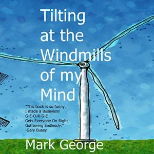 Tilting at the Windmills of My Mind Audiobook By Mark George cover art