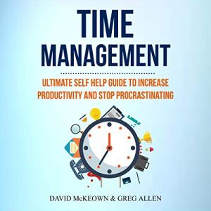 Time Management: Ultimate Self Help Guide to Increase Productivity and Stop Procrastinating Audiobook By David McKeown, Greg Allen cover art