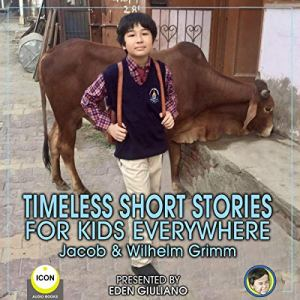 Timeless Short Stories: For Kids Everywhere Audiobook By Jacob & Wilhelm Grimm cover art