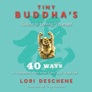 Tiny Buddha's Guide to Loving Yourself Audiobook By Lori Deschene cover art