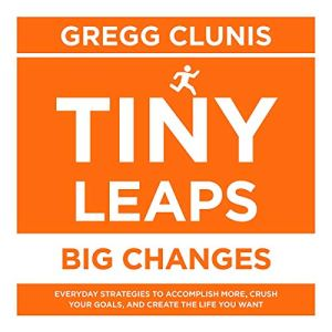 Tiny Leaps, Big Changes Audiobook By Gregg Clunis cover art