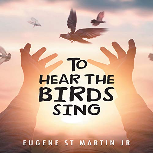 To Hear the Birds Sing Audiobook By Eugene St Martin Jr cover art