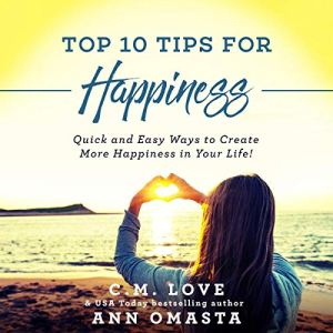 Top 10 Tips for Happiness Audiobook By Ann Omasta, C.M. Love cover art