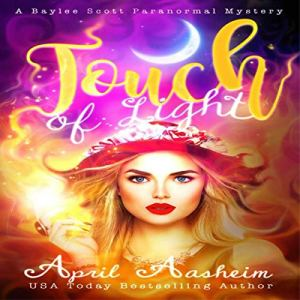 Touch of Light (A Baylee Scott Paranormal Mystery) Audiobook By April Aasheim cover art
