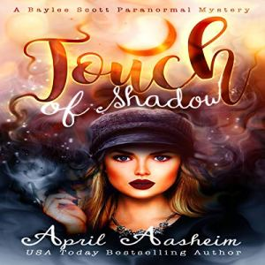 Touch of Shadow (A Baylee Scott Paranormal Mystery: October) Audiobook By April Aasheim cover art