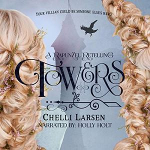 Towers: A Rapunzel Retelling Audiobook By Chelli Larsen cover art