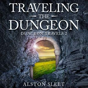 Traveling the Dungeon Audiobook By Alston Sleet cover art