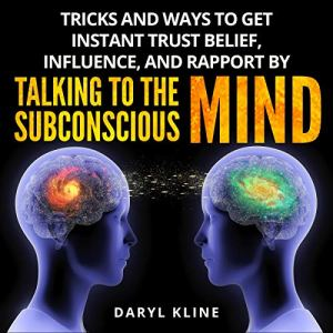 Tricks and Ways to Get Instant Trust Belief, Influence, and Rapport by Talking to the Subconscious Mind Audiobook By Daril Kline cover art