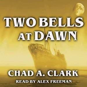 Two Bells at Dawn Audiobook By Chad A. Clark cover art