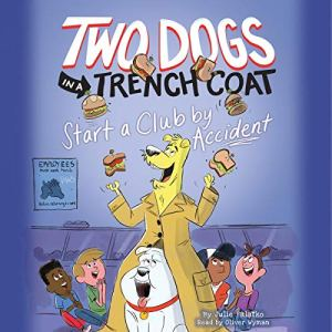 Two Dogs in a Trench Coat Start a Club by Accident Audiobook By Julie Falatko cover art