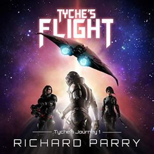 Tyche's Flight (A Space Opera Adventure Science Fiction Epic) Audiobook By Richard Parry cover art