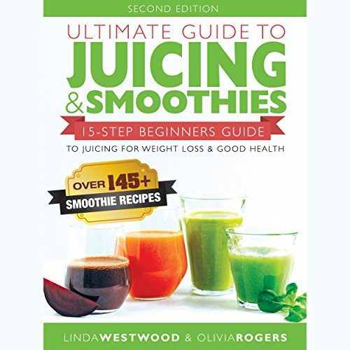 Ultimate Guide to Juicing & Smoothies Audiobook By Linda Westwood, Olivia Rogers cover art