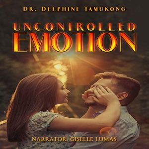 Uncontrolled Emotion Audiobook By Dr. Delphine Tamukong cover art