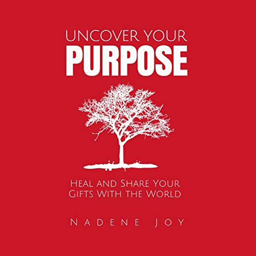 Uncover Your Purpose Audiobook By Nadene Joy cover art