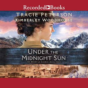 Under the Midnight Sun Audiobook By Tracie Peterson, Kimberley Woodhouse cover art