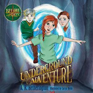 Underground Adventure Audiobook By A. R. Hetherington cover art