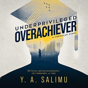 Underprivileged Overachiever: A Crenshaw Story Audiobook By Y.A. Salimu cover art