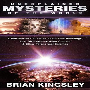 Unexplained Mysteries of the World Audiobook By Brian Kingsley cover art