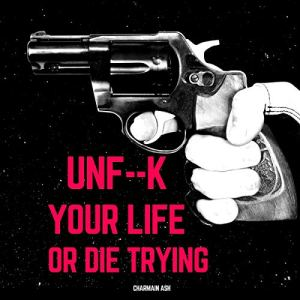 Unf--k Your Life or Die Trying Audiobook By Charmain Ash cover art