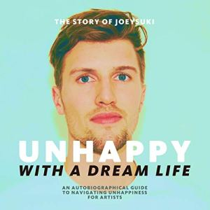 Unhappy with a Dream Life Audiobook By Joey Lelieveld cover art