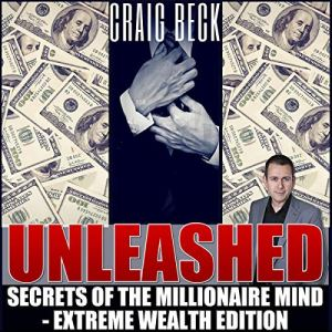Unleashed: Secrets of the Millionaire Mind Audiobook By Craig Beck cover art