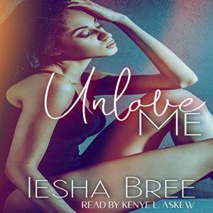 Unlove Me Audiobook By Iesha Bree cover art