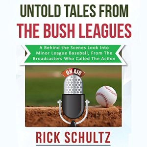 Untold Tales from the Bush Leagues Audiobook By Rick Schultz cover art