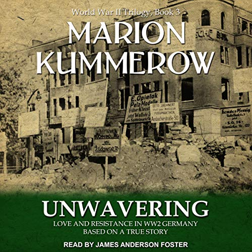 Unwavering: Love and Resistance in WW2 Germany Audiobook By Marion Kummerow cover art