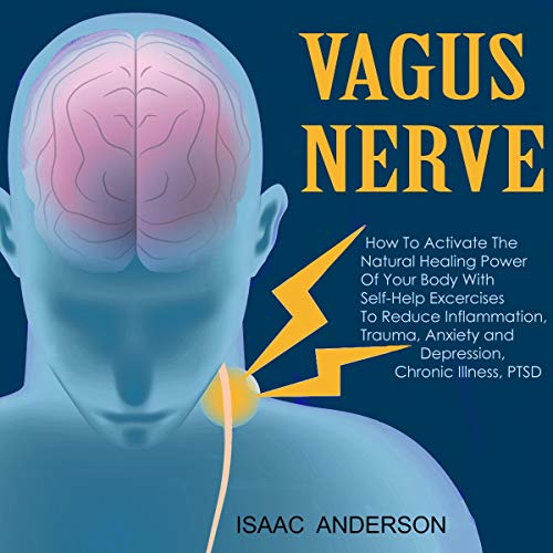 Vagus Nerve: How to Activate the Natural Healing Power of Your Body with Self-Help Exercises to Reduce Inflammation, Trauma, Anxiety and Depression, Chronic Illness, PTSD Audiobook By Isaac Anderson cover art