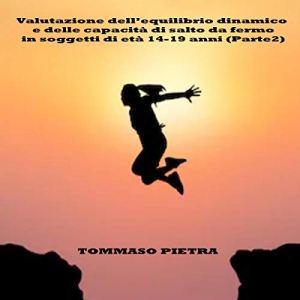 Valutazione dell'equilibrio dinamico e delle capacità di salto da fermo in soggetti di 14-19 anni (Parte 2) [Evaluation of the Dynamic Equilibrium and the Ability to Stand Still in Subjects Aged 14-19 (Part 2)] Audiobook By Tommaso Pietra cover art