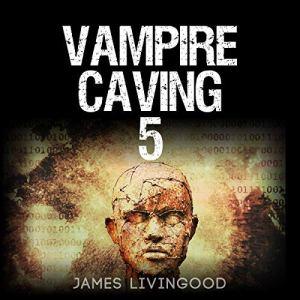 Vampire Caving 5 Audiobook By James Livingood cover art