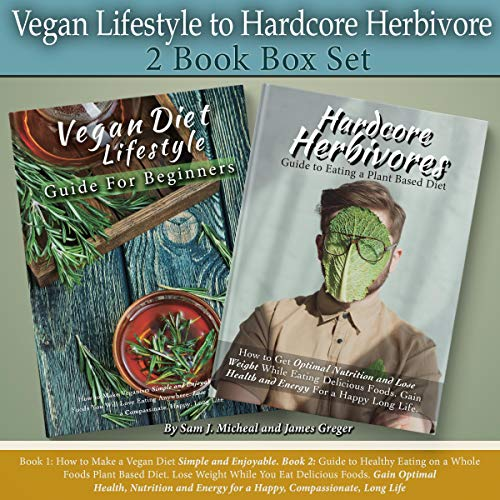 Vegan Lifestyle to Hardcore Herbivore 2 Book Box Set Audiobook By Sam J. Micheal, James Greger cover art