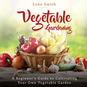 Vegetable Gardening Audiobook By Luke Smith cover art