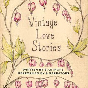 Vintage Love Stories Audiobook By B.L. Aldrich, Kathryn Burns, Cassandra Campbell, Tanya Eby - editor, Tony Healey, Jacob Strunk, Christina Thompson, K.E. White, Amanda R. Woomer cover art