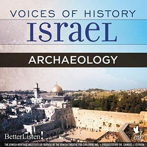 Voices of History Israel: Archaeology Audiobook By Yigael Yadin, Meshulam Riklis, Baruch Duvdevani, Rahamim Haggag, Nahman Avigad, Benjamin Mazar cover art