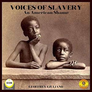 Voices of Slavery: An American Shame Audiobook By Geoffrey Giuliano cover art