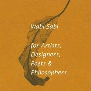 Wabi-Sabi for Artists, Designers, Poets & Philosophers Audiobook By Leonard Koren cover art